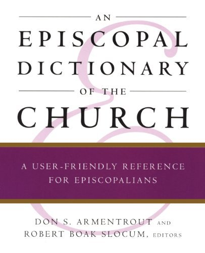 Download An Episcopal Dictionary of the Church: A User-Friendly Reference for Episcopalians pdf