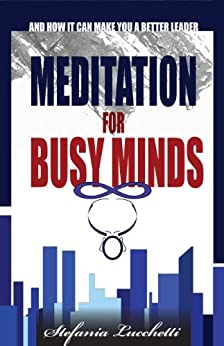 Meditation for Busy Minds - And How it Can Make You a Better Leader by [Lucchetti, Stefania]
