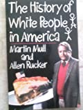 The History of White People in America, Martin Mull and Allen Rucker, 0399511938