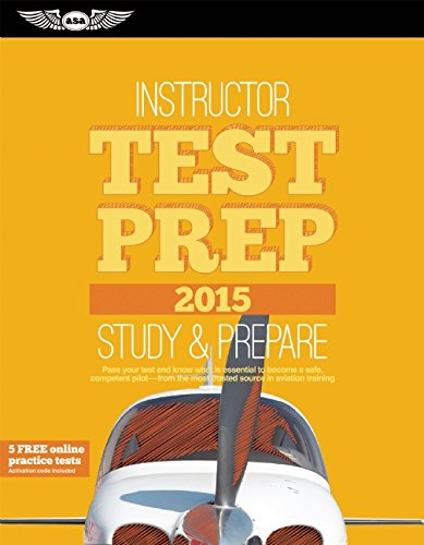 Instructor Test Prep 2015: Study & Prepare: Pass your test and know what is essential to become a safe, competent pi