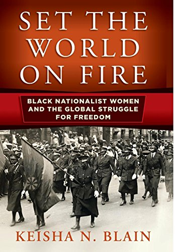 Book cover from Set the World on Fire: Black Nationalist Women and the Global Struggle for Freedom (Politics and Culture in Modern America) by Keisha N. Blain