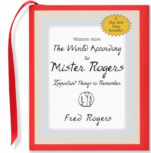 Wisdom from the World According to Mister Rogers: Important Things to Remember (Mini Book) (Charming Petites) (Charming Petite Series)