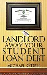 """Easy to read and hard to put down! Interesting and informative!"" Get someone else to pay for your education. Landlord Away Your Student Loan Debt chronicles the path I took which made every student loan payment for me and put a few bucks in my pocke..."