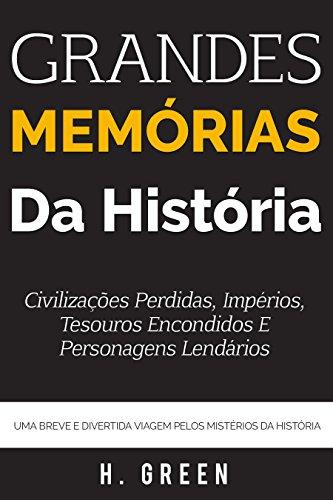 Grandes memórias da história: Civilizações perdidas, impérios, tesouros encondidos e personagens lendários: Uma breve e divertida viagem pelos mistérios da história