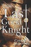 The Last Good Knight, Connie J. Jasperson, 0615515045