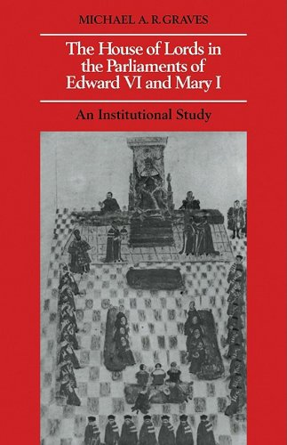 The House of Lords in the Parliaments of Edward VI and Mary I: An Institutional Study