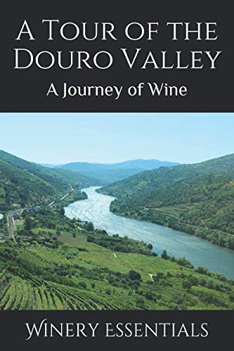 A Tour of the Douro Valley: A Journey of Wine by Winery Essentials