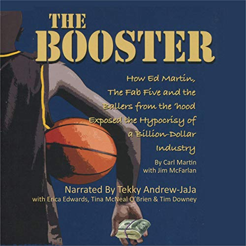 (The Booster: How Ed Martin, the Fab Five and the Ballers from the Hood Exposed the Hypocrisy of a Billion-Dollar)