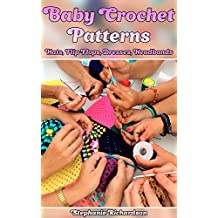 Baby Crochet Patterns: Hats, Flip-Flops, Dresses, Headbands: (Crochet Patterns, Crochet Stitches)