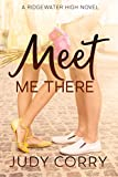 Meet Me There: A Secret Identity/Enemies to Lovers Sweet Romance (Ridgewater High Romance Book 1)