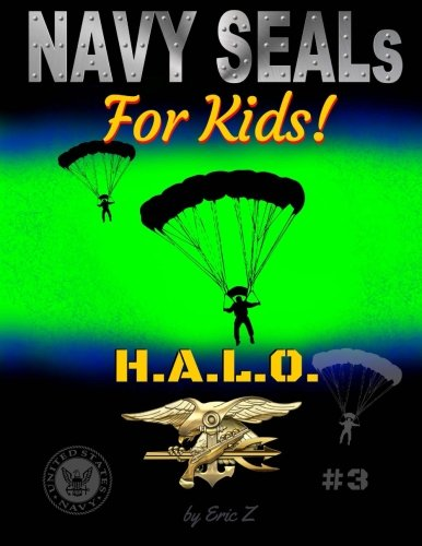 Navy SEALs for Kids!: H.A.L.O. (Navy SEALs Special Forces, Leadership, and Self-Esteem for Kids) (Volume 3) pdf