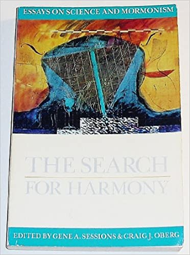 The Search For Harmony Essays On Science And Mormonism Essays On  The Search For Harmony Essays On Science And Mormonism Essays On  Mormonism Series Gene A Sessions Craig J Oberg   Amazoncom Books