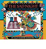 img - for BY Mathews, Sally Schofer ( Author ) [{ The Sad Night: The Story of an Aztec Victory and a Spanish Loss By Mathews, Sally Schofer ( Author ) Mar - 19- 2001 ( Paperback ) } ] book / textbook / text book
