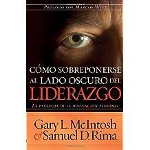 Como Sobreponerse Al Lado Oscuro Del Liderazgo (Spanish Edition)