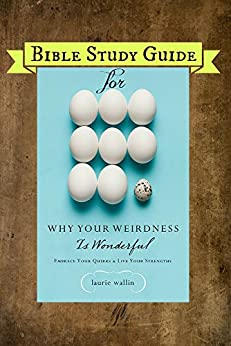 Bible Study Guide for Why Your Weirdness Is Wonderful by [Wallin, Laurie]