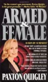 img - for Armed and Female: Twelve Million American Women Own Guns, Should You? by Quigley, Paxton (1990) Mass Market Paperback book / textbook / text book