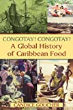 Congotay! Congotay! a Global History of Caribbean Food, Candice Goucher, 0765642166