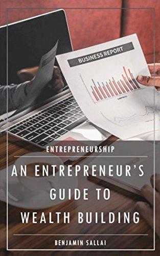 Entrepreneurship: An Entrepreneur's Guide To Wealth Building pdf epub