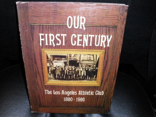 Our first century: The Los Angeles Athletic Club, 1880-1980 (Athletic Club)