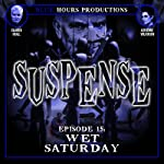 Wet Saturday: Suspense, Episode 15 | John C. Alsedek,Dana Perry-Hayes