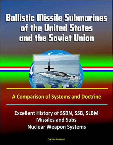 Missile Sub - Ballistic Missile Submarines of the United States and the Soviet Union: A Comparison of Systems and Doctrine - Excellent History of SSBN, SSB, SLBM Missiles and Subs, Nuclear Weapon Systems