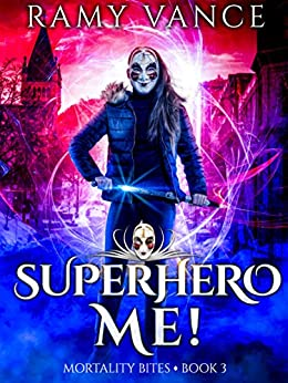 Superhero Me!: An Urban Fantasy Thriller (Mortality Bites Book 3) by [Vance, Ramy]