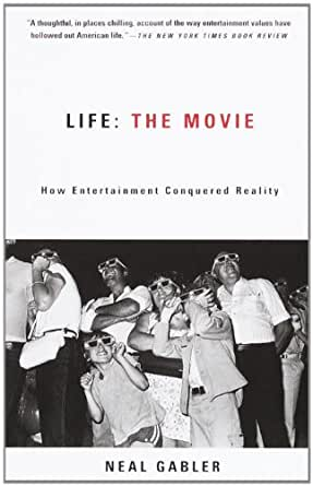 Life The Movie How Entertainment Conquered Reality English