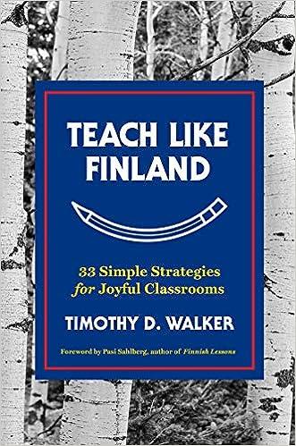 f372b95b47 Teach Like Finland  33 Simple Strategies for Joyful Classrooms   Amazon.co.uk  Timothy D. Walker