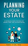 Planning Your Estate: An Introductory Guide to the Basics and Benefits of Wills, Trusts, and Estate Planning