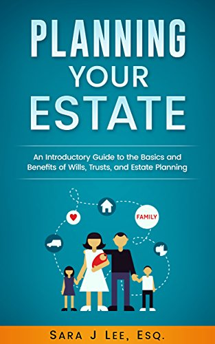 planning-your-estate-an-introductory-guide-to-the-basics-and-benefits-of-wills-trusts-and-estate-pla