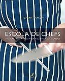 Escola de chefs: Técnicas passo a passo para a culinária sem segredos