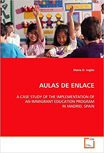 Amazon.com: AULAS DE ENLACE: A CASE STUDY OF THE IMPLEMENTATION OF AN IMMIGRANT EDUCATION PROGRAM IN MADRID, SPAIN (9783639086362): María D. Inglés: Books