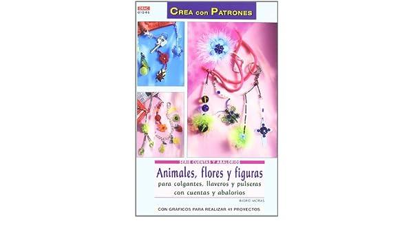 Animales, Flores y Figuras Crea con Patrones para Colgantes, Llav Eros y Pulseras con Cuentas y Abalorios (Crea con Patrones): INGRID MORAS: 9788498740608: ...