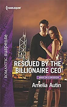 Rescued by the Billionaire CEO (Man on a Mission) by [Autin, Amelia]