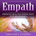 Empath: Empath Healing Made Easy for Beginners Audiobook by Kristine S. Everest Narrated by Alex Lancer