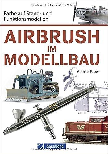 Airbrush Modellbau: Farbe auf Stand- und Funktionsmodellen. Das ...