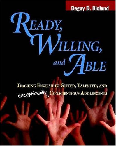 Ready, Willing, and Able: Teaching English to Gifted, Talented, and Exceptionally Conscientious Adolescents