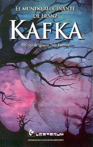 El mundo alucinante de Franz Kafka (Spanish Edition) [Franz Kafka] (Tapa Blanda)