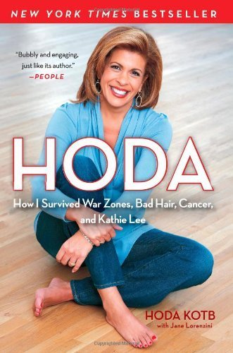Hoda  How I Survived War Zones  Bad Hair  Cancer  And Kathie Lee By Kotb  Hoda  Simon   Schuster  2011    Paperback    Paperback