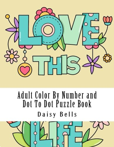 Adult Color By Number and Dot To Dot Puzzle Book: Jumbo Coloring Book and Dot to Dots of Landscapes, Animals, Butterflies, Quotes and More For Stress ... Coloring By Number and Dot to Dot Book) -