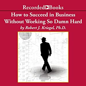 How To Succeed in Business Without Working So Damn Hard Audiobook