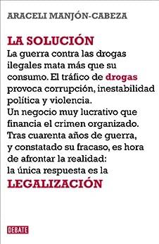 La solución: La legalización de las drogas (Spanish Edition) by [Araceli, Manjón-Cabeza Olmeda]