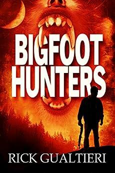 Bigfoot Hunters by [Gualtieri, Rick]