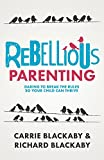 img - for Rebellious Parenting: Daring to Break the Rules So Your Child Can Thrive book / textbook / text book
