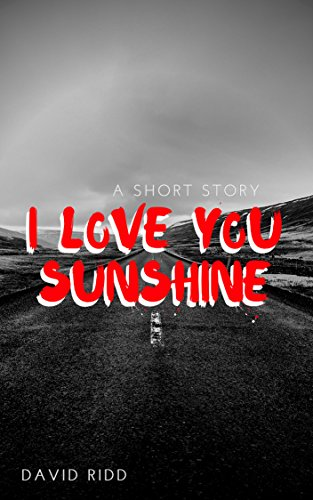 I Love You Sunshine: A Short Story