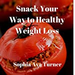Snack Your Way to Healthy Weight Loss | Sophia Ava Turner