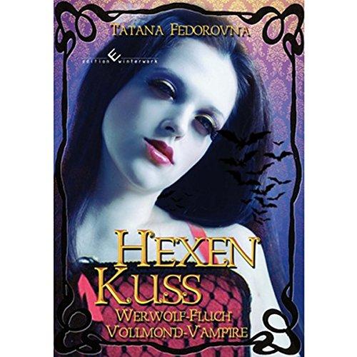 Hexen Kuss: Werwolf-Fluch und Vollmond-Vampire