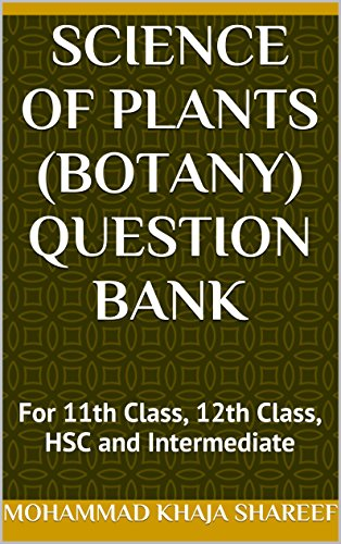 Science of Plants (Botany) Question Bank: For 11th Class, 12th Class, HSC and Intermediate