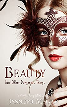 Beauty and Other Dangerous Things (English Edition) de [Melzer, Jennifer]