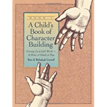 Child's Book of Character Building: Growing Up in God's World-at Home, at School, at Play